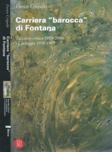 Carriera 'barocca' di Fontana - Taccuino critico 1959-2004 e Carteggio 1958-1967