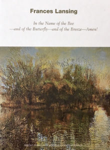 Frances Lansing - In the Name of the Bee – and of the Butterfly – and of the Breeze – Amen!